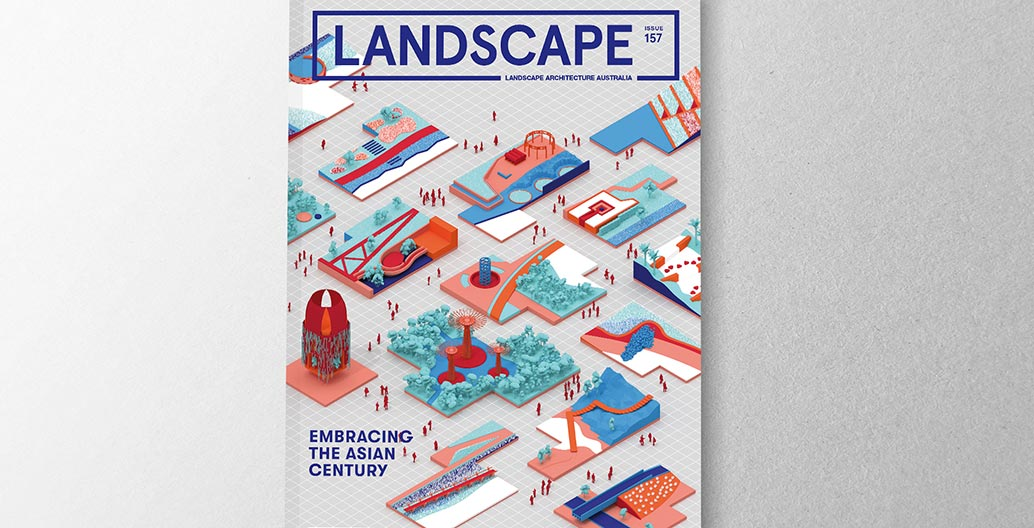 Research policy and communications landscape architecture award: 'Embracing the Asian Century', Landscape Architecture Australia by Jillian Walliss, Heike Rahmann, Ricky Ray Ricardo.