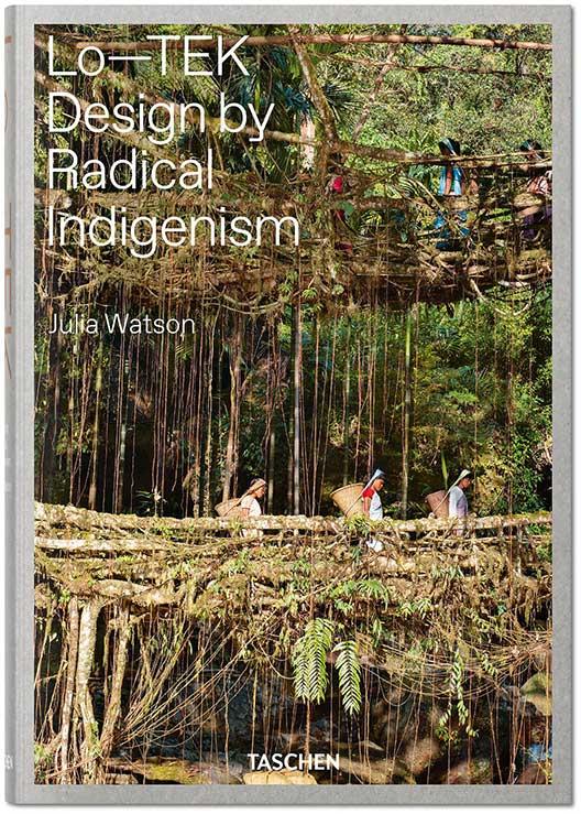 Lo-TEK: Design by Radical Indigenism by Julia Watson
